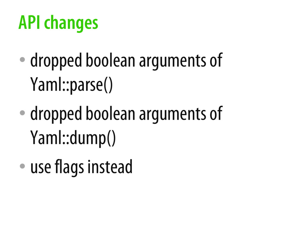 • dropped boolean arguments of Yaml::parse() • ...