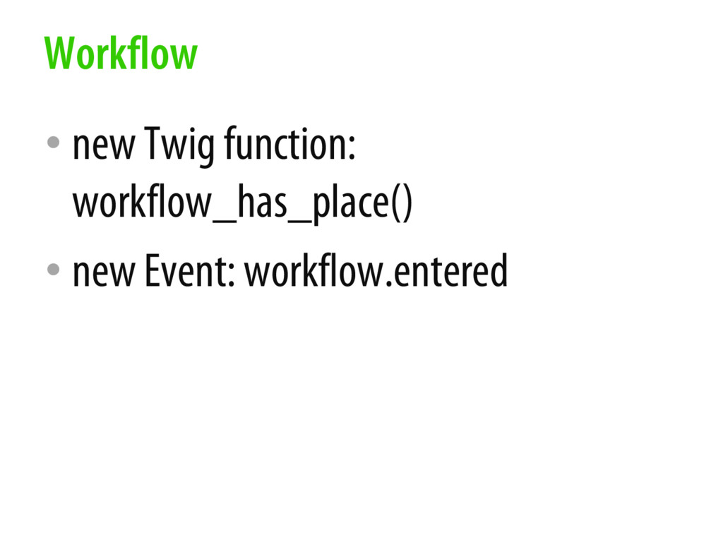 • new Twig function: workflow_has_place() • new...