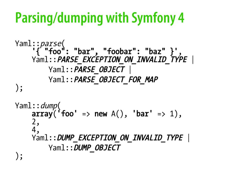 Parsing/dumping with Symfony 4 Yaml::parse( '{ ...