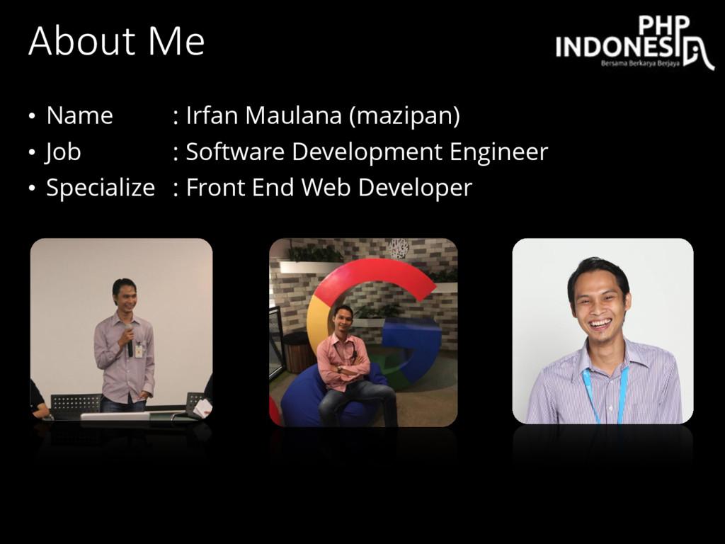 About Me • Name : Irfan Maulana (mazipan) • Job...