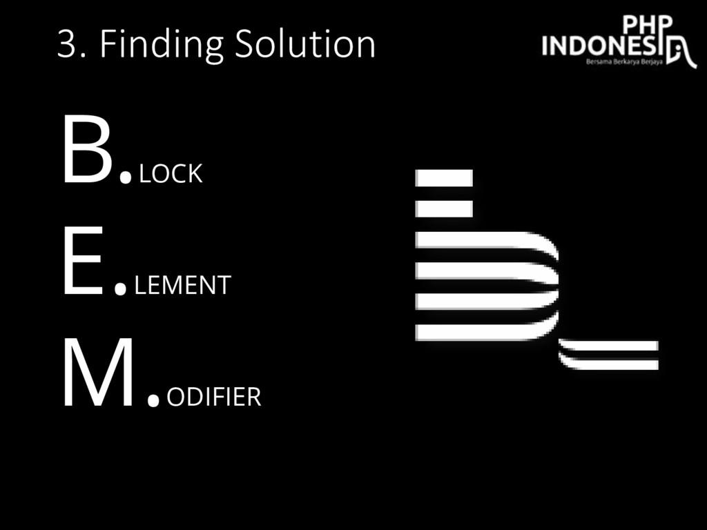 3. Finding Solution B. LOCK E. LEMENT M. ODIFIER