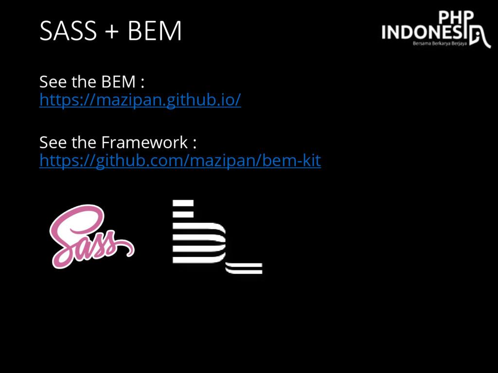 SASS + BEM See the BEM : https://mazipan.github...