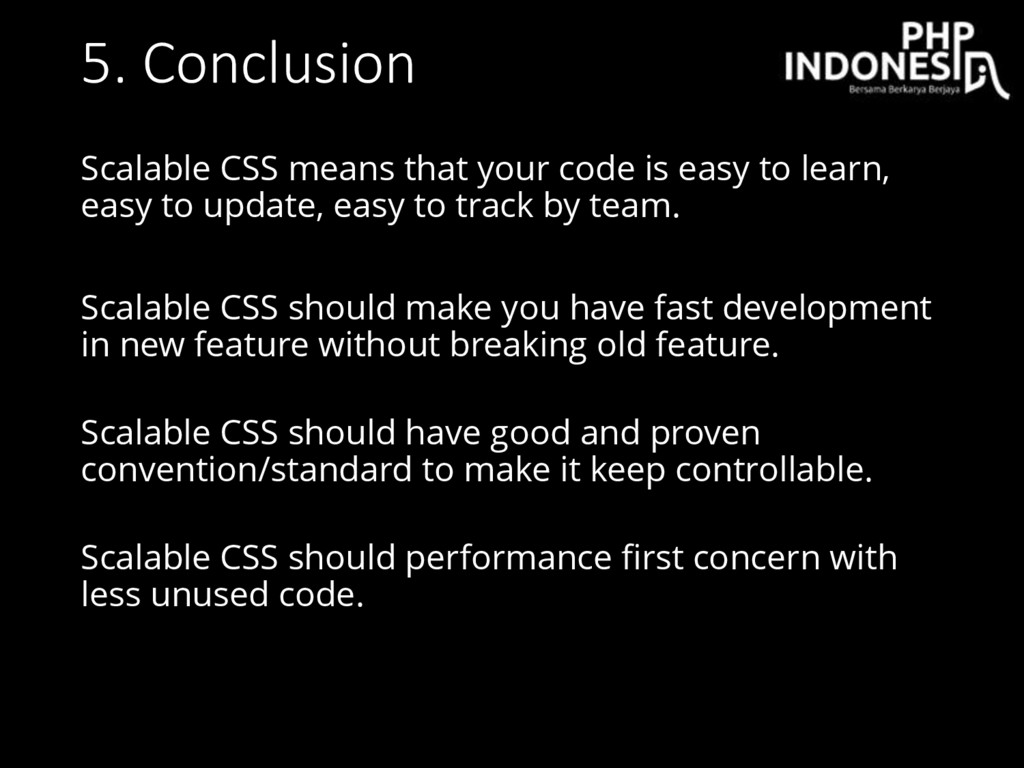 5. Conclusion Scalable CSS means that your code...