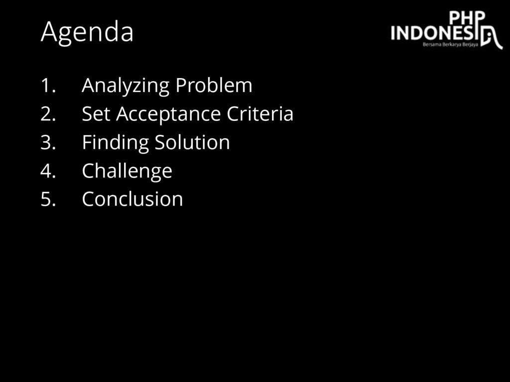 Agenda 1. Analyzing Problem 2. Set Acceptance C...