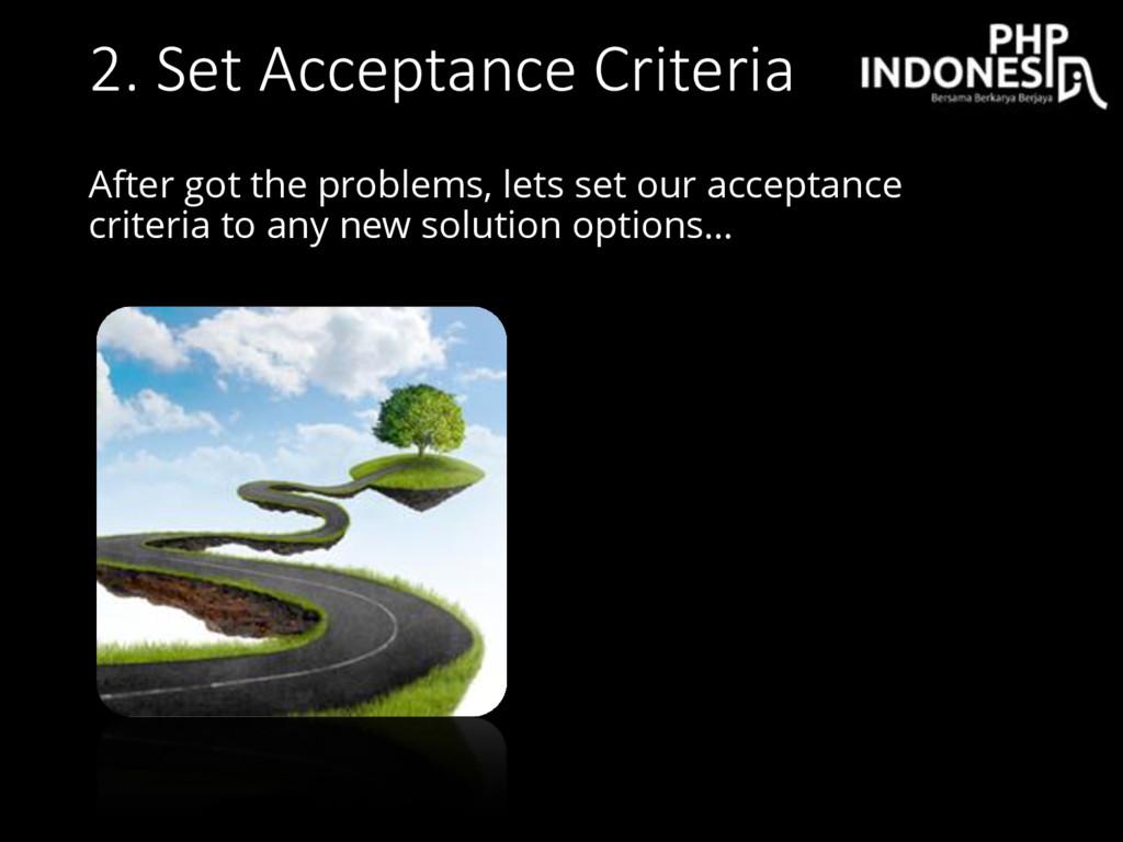2. Set Acceptance Criteria After got the proble...