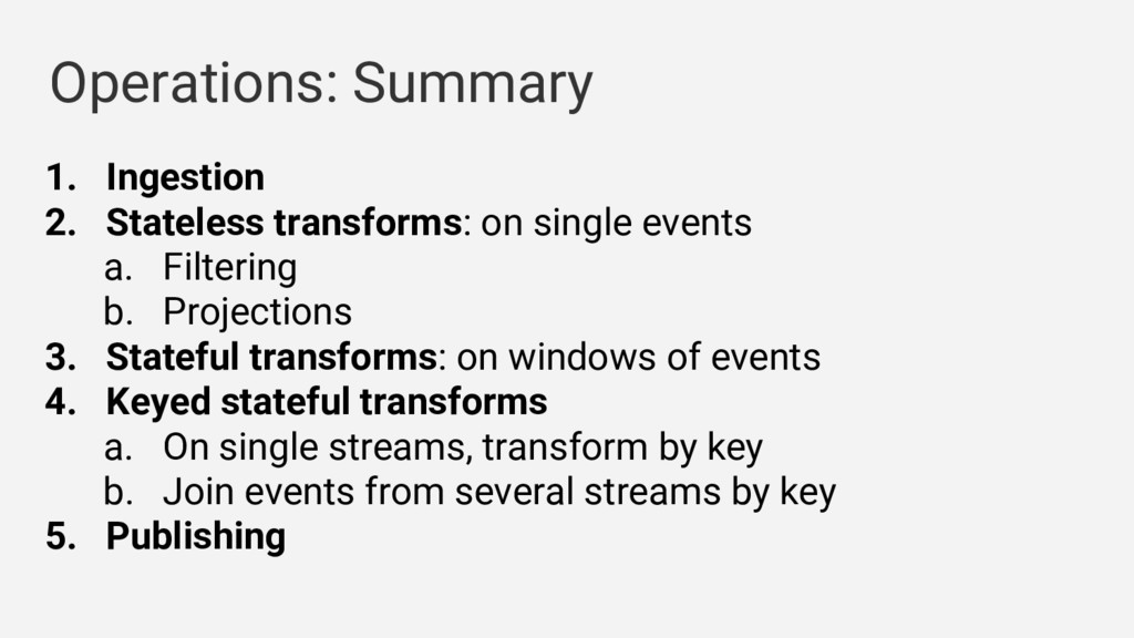 Operations: Summary 1. Ingestion 2. Stateless t...