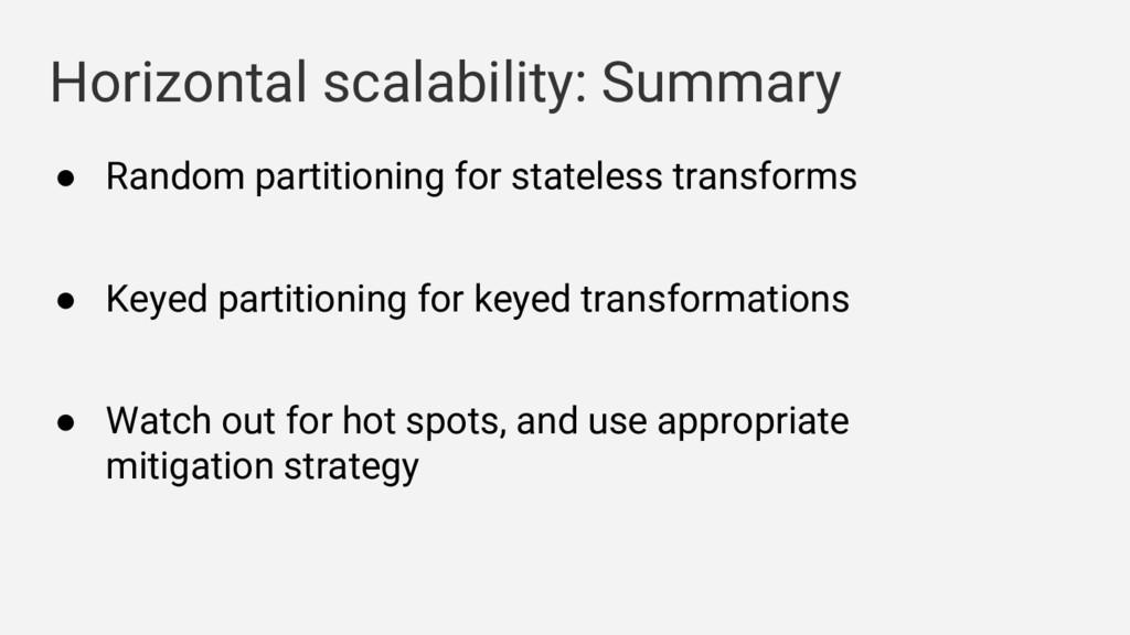 Horizontal scalability: Summary ● Random partit...