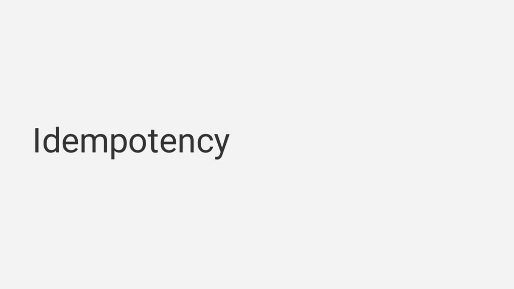 Idempotency
