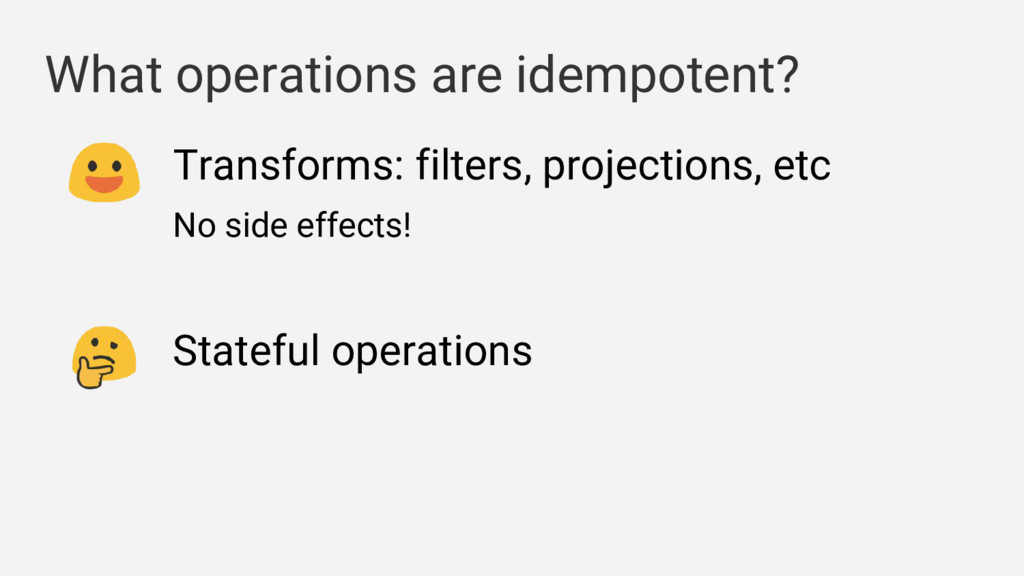 What operations are idempotent? Transforms: fil...
