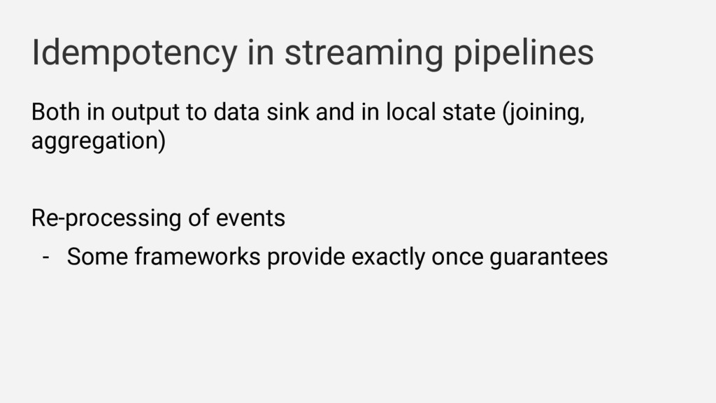 Idempotency in streaming pipelines Both in outp...