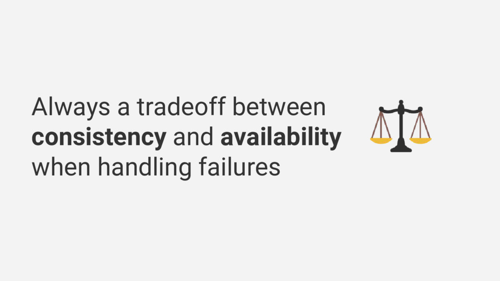 Always a tradeoff between consistency and avail...