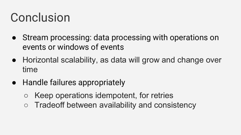Conclusion ● Stream processing: data processing...
