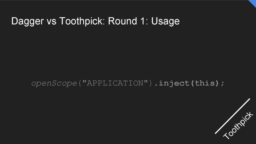 "Dagger vs Toothpick: Round 1: Usage openScope(""..."