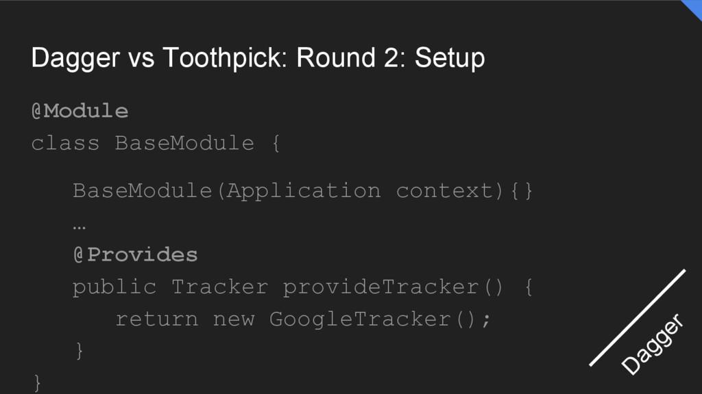 Dagger vs Toothpick: Round 2: Setup @Module cla...