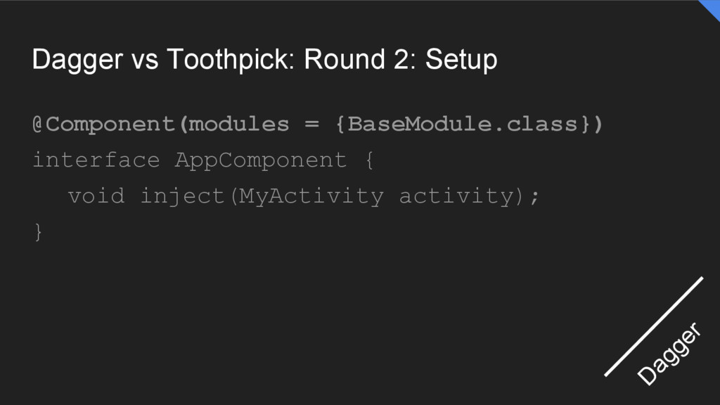 Dagger vs Toothpick: Round 2: Setup @Component(...