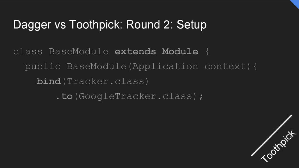 Dagger vs Toothpick: Round 2: Setup class BaseM...