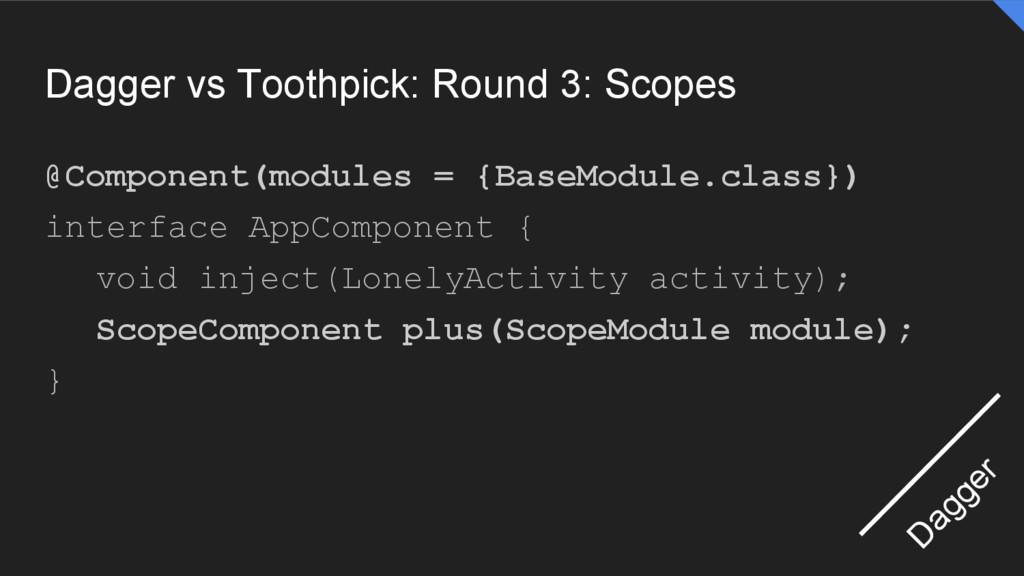 Dagger vs Toothpick: Round 3: Scopes @Component...