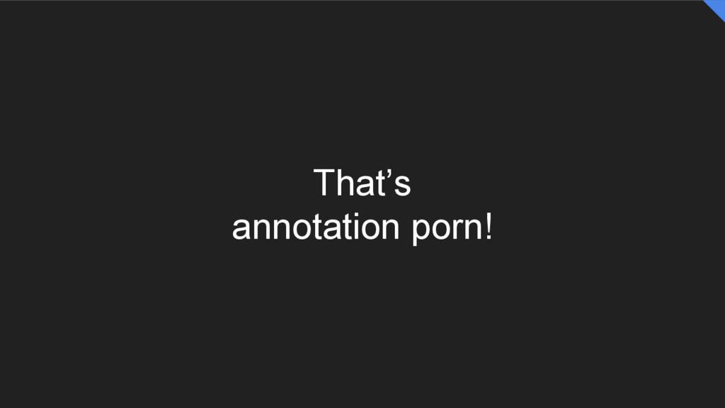 That's annotation porn!