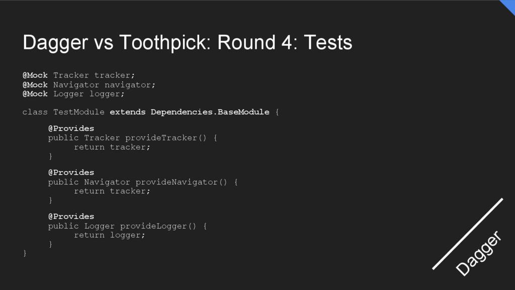 Dagger vs Toothpick: Round 4: Tests @Mock Track...
