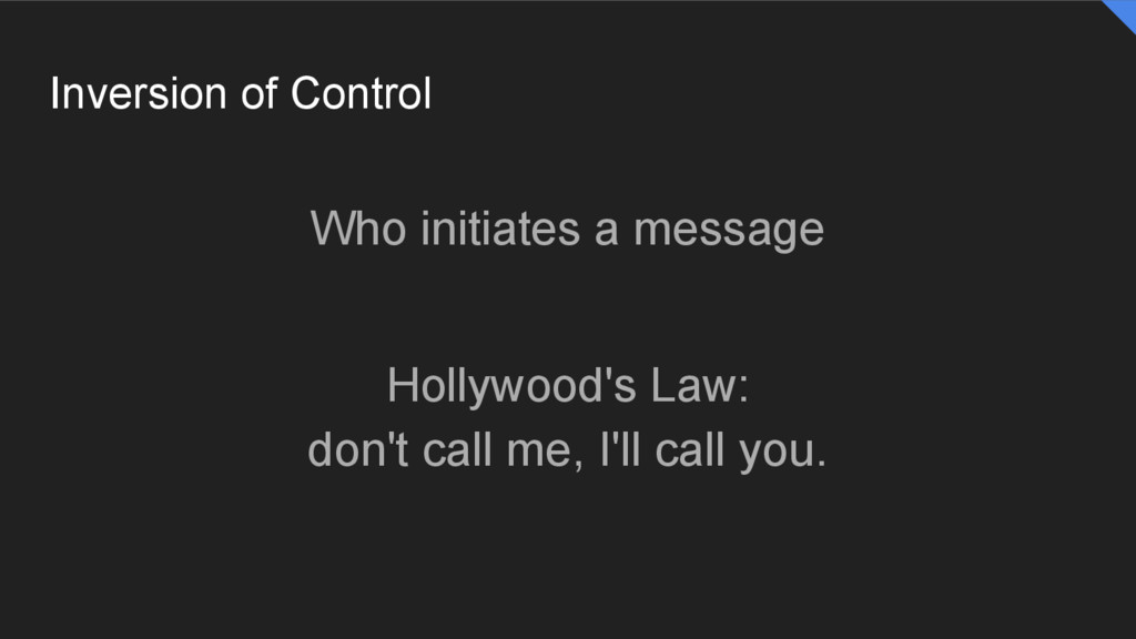 Inversion of Control Who initiates a message Ho...