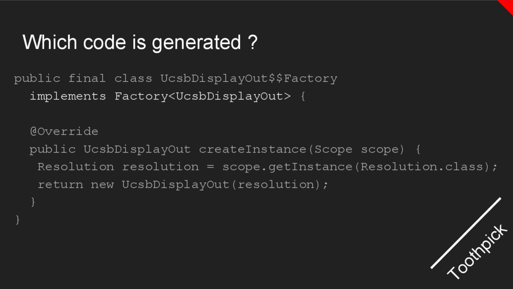 Which code is generated ? Toothpick public fina...