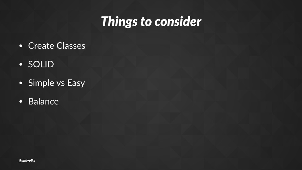 Things'to'consider • Create'Classes • SOLID • S...