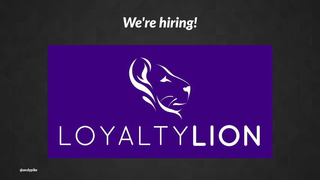 We're%hiring! @andypike