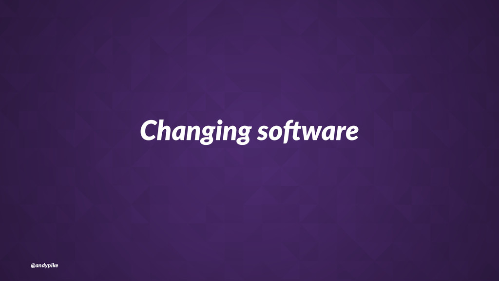 Changing'so*ware @andypike