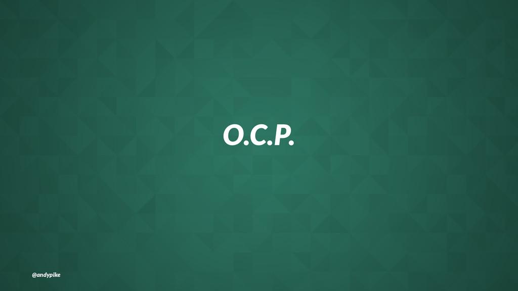 O.C.P. @andypike