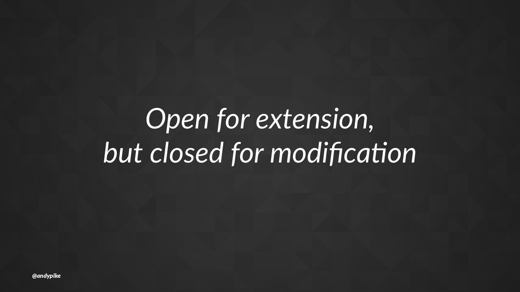 Open%for%extension, but%closed%for%modifica6on @...