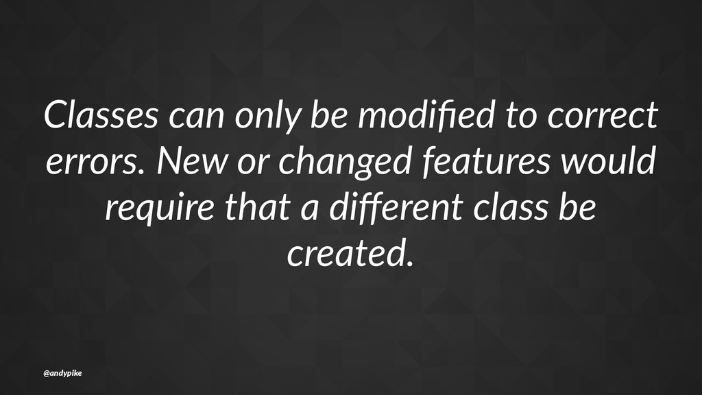 Classes&can&only&be&modified&to&correct& errors....