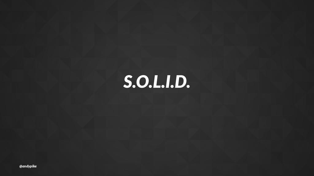 S.O.L.I.D. @andypike