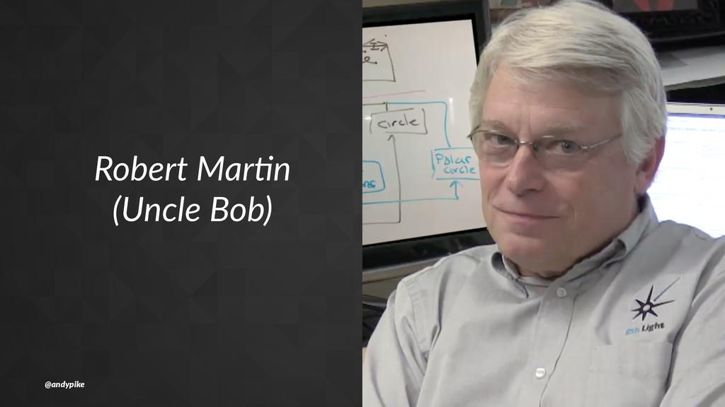 Robert'Mar*n (Uncle'Bob) @andypike