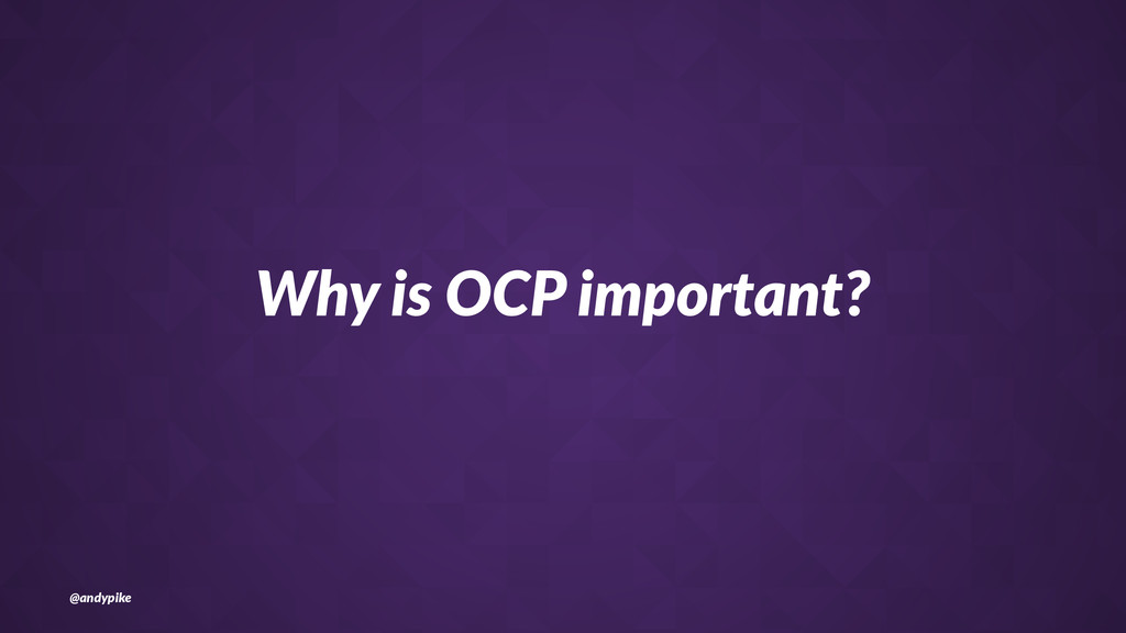 Why$is$OCP$important? @andypike