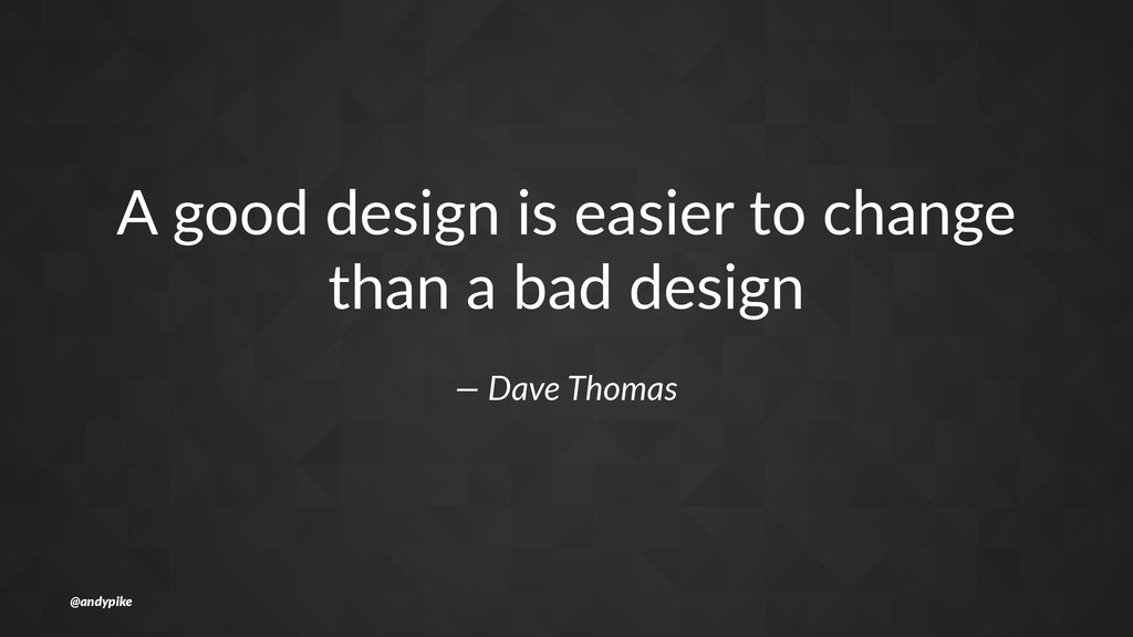 """A""""good""""design""""is""""easier""""to""""change"""" than""""a""""bad""""d..."""
