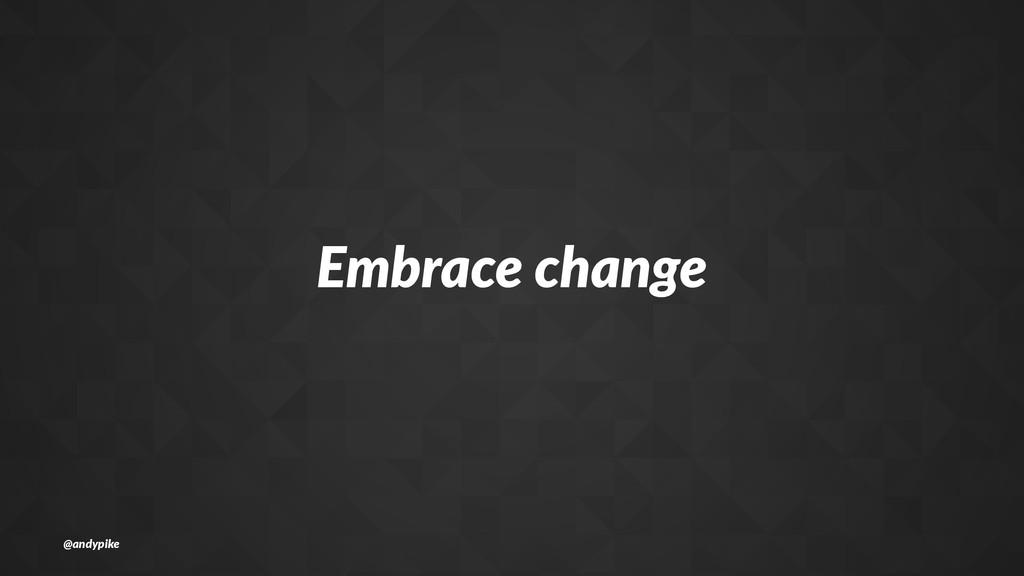 Embrace(change @andypike