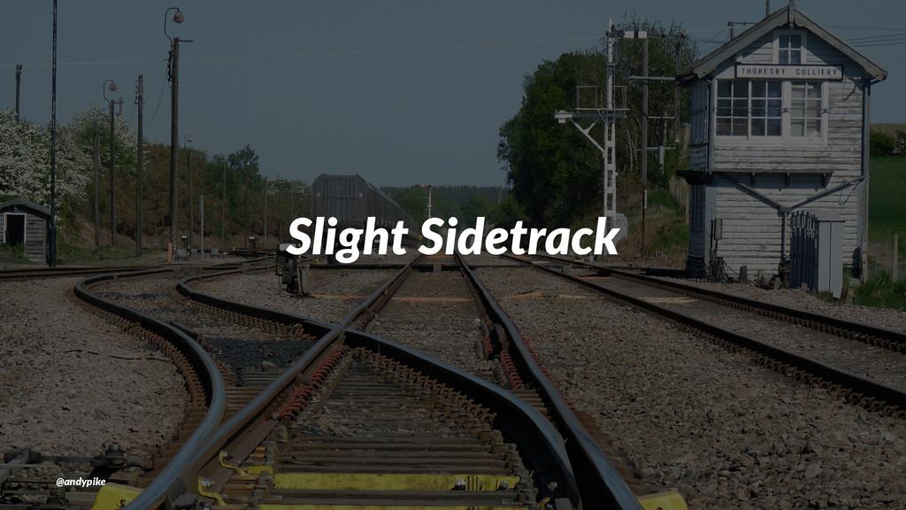 Slight'Sidetrack @andypike