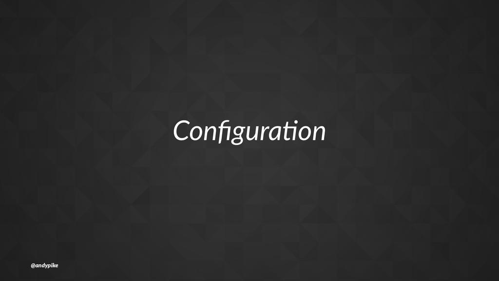 Configura)on @andypike