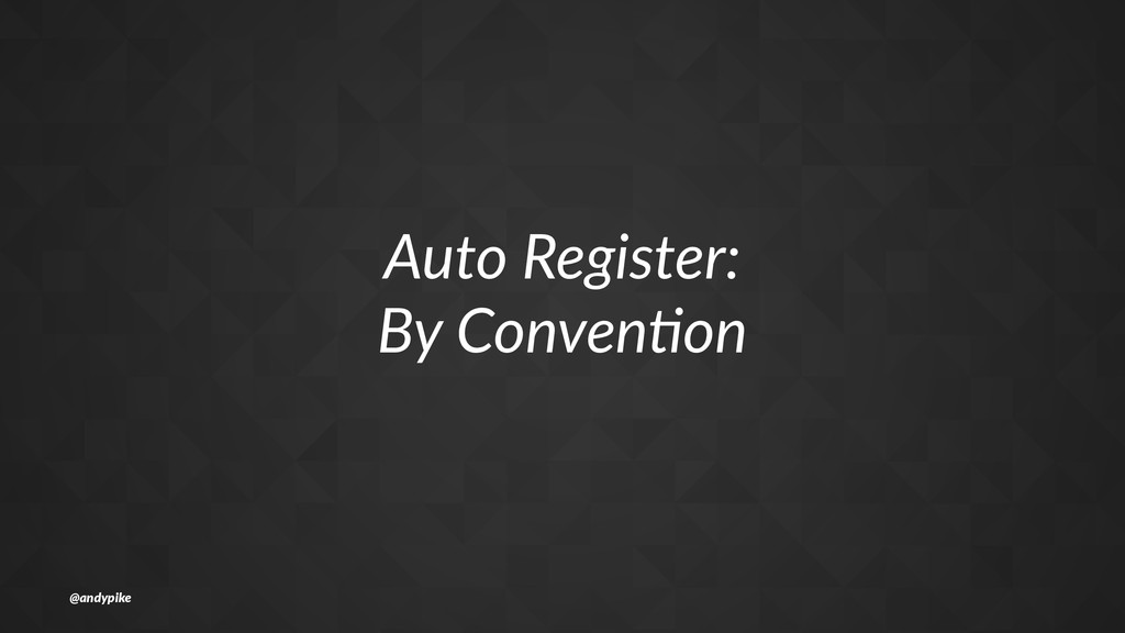 Auto%Register: By%Conven2on @andypike