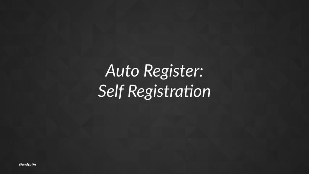 Auto%Register: Self%Registra1on @andypike