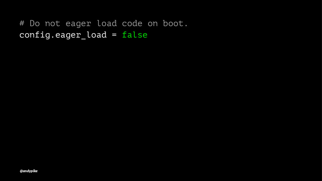 # Do not eager load code on boot. config.eager_...