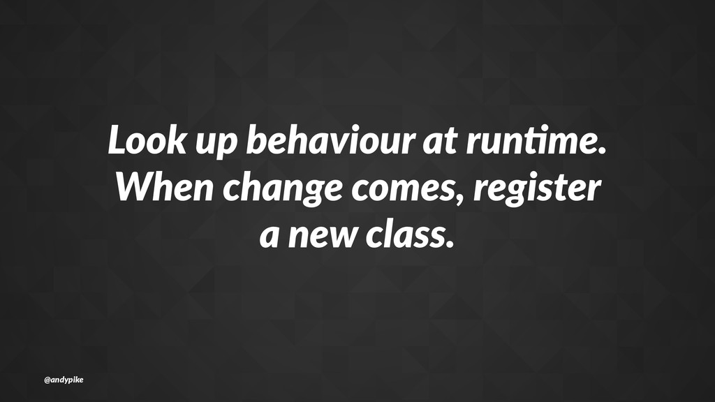 Look$up$behaviour$at$run0me. When$change$comes,...