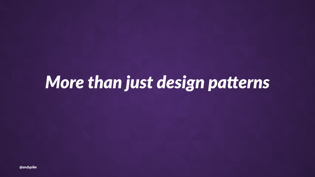 More%than%just%design%pa1erns @andypike