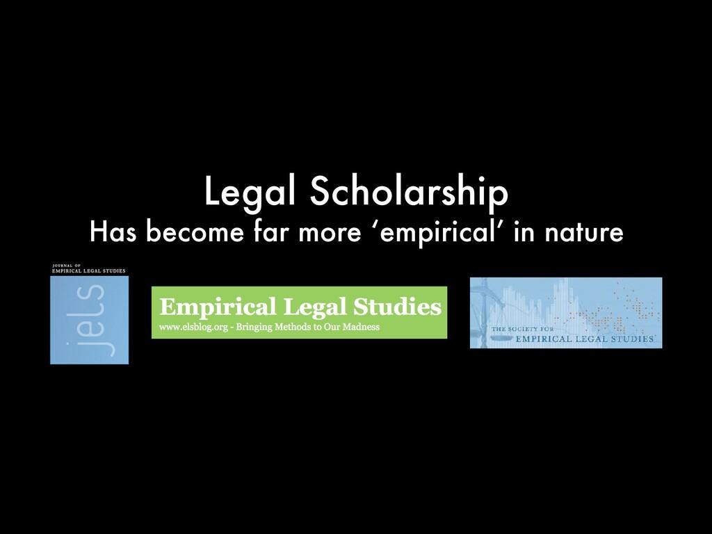 Legal Scholarship Has become far more 'empirica...