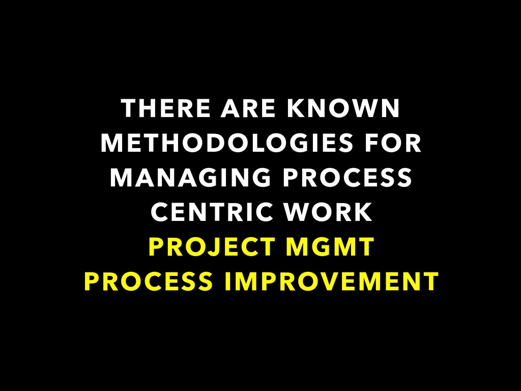 THERE ARE KNOWN METHODOLOGIES FOR MANAGING PROC...