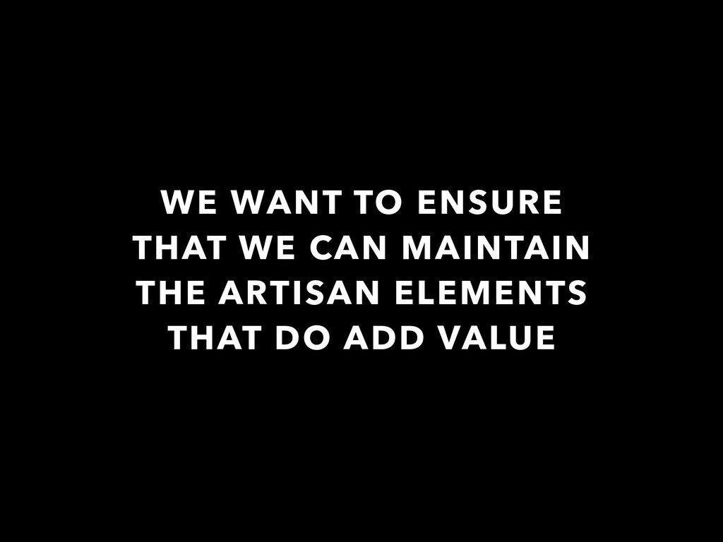 WE WANT TO ENSURE THAT WE CAN MAINTAIN THE ARTI...