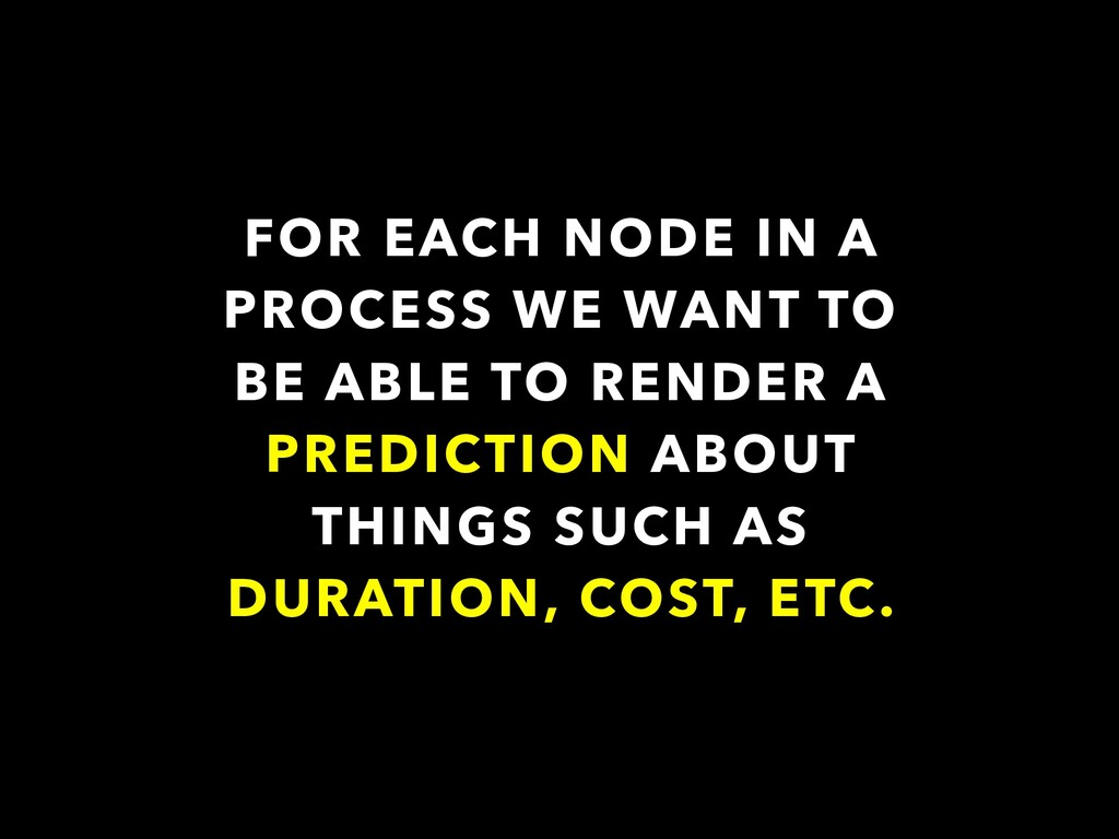 FOR EACH NODE IN A PROCESS WE WANT TO BE ABLE T...