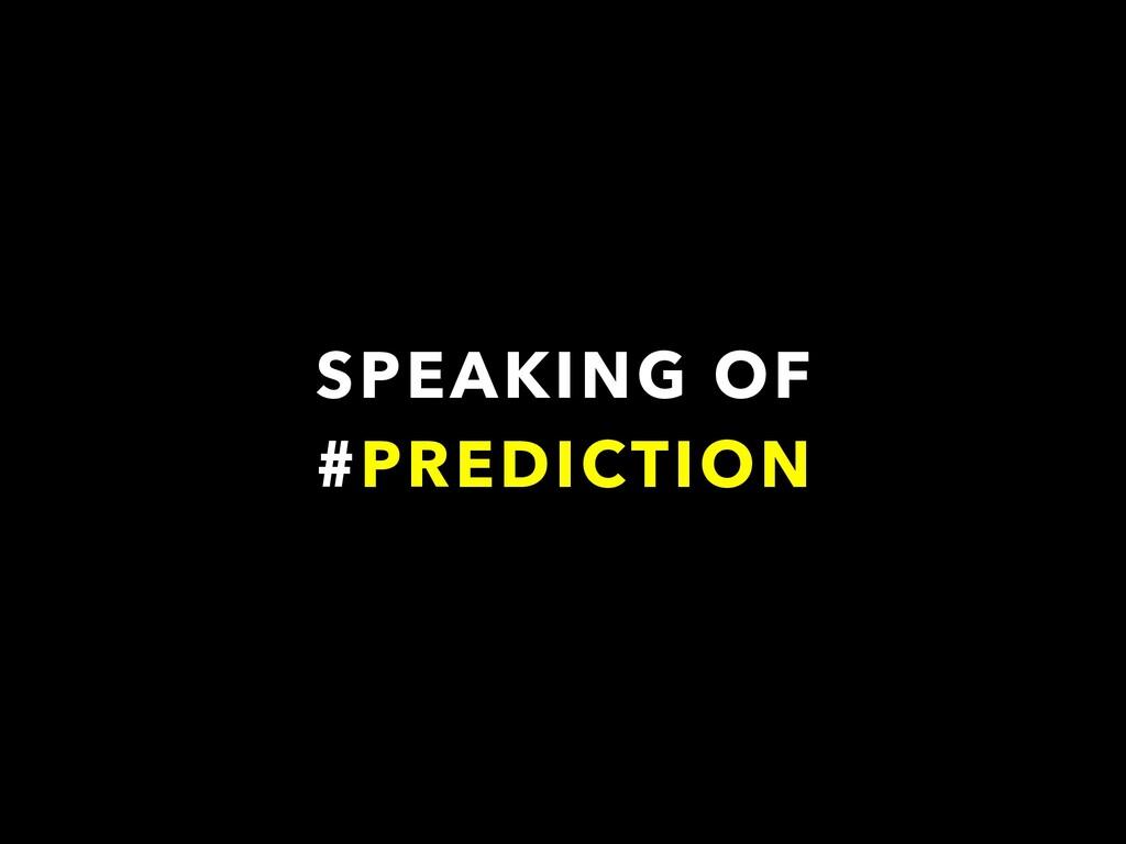 SPEAKING OF #PREDICTION