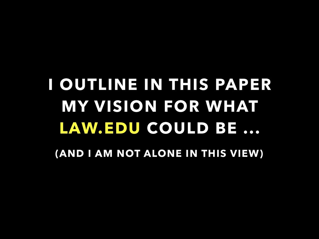 I OUTLINE IN THIS PAPER MY VISION FOR WHAT LAW....