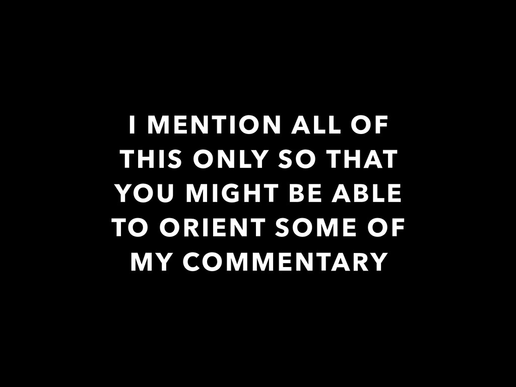 I MENTION ALL OF THIS ONLY SO THAT YOU MIGHT BE...